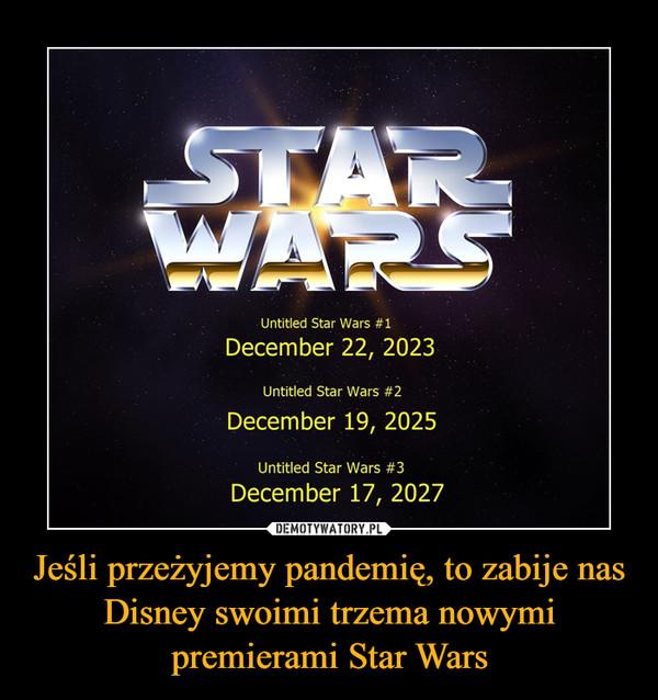 Jeśli przeżyjemy pandemię, to zabije nas Disney swoimi trzema nowymi premierami Star Wars –