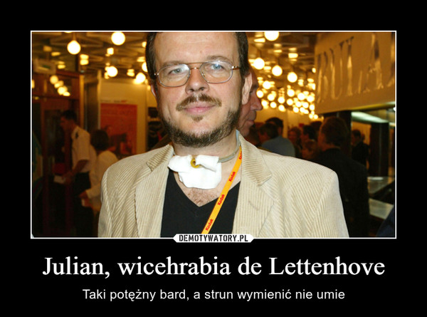 Julian, wicehrabia de Lettenhove – Taki potężny bard, a strun wymienić nie umie