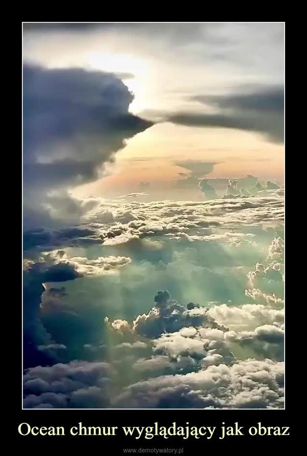 Ocean chmur wyglądający jak obraz –