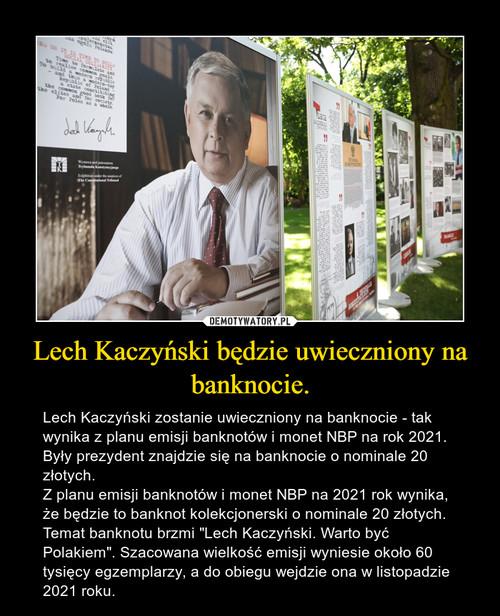 Lech Kaczyński będzie uwieczniony na banknocie.