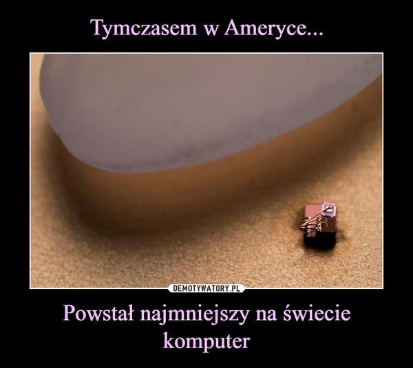 Powstał najmniejszy na świecie komputer –