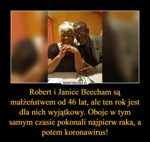 Robert i Janice Beecham są małżeństwem od 46 lat, ale ten rok jest dla nich wyjątkowy. Oboje w tym samym czasie pokonali najpierw raka, a potem koronawirus!