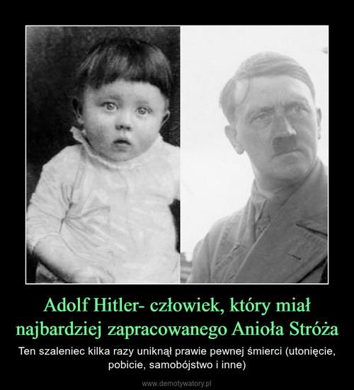 Adolf Hitler- człowiek, który miał najbardziej zapracowanego Anioła Stróża