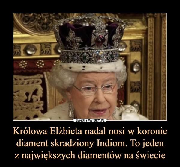 Królowa Elżbieta nadal nosi w koronie diament skradziony Indiom. To jedenz największych diamentów na świecie –