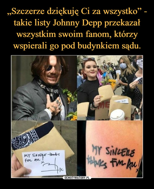 """""""Szczerze dziękuję Ci za wszystko"""" - takie listy Johnny Depp przekazał wszystkim swoim fanom, którzy wspierali go pod budynkiem sądu."""