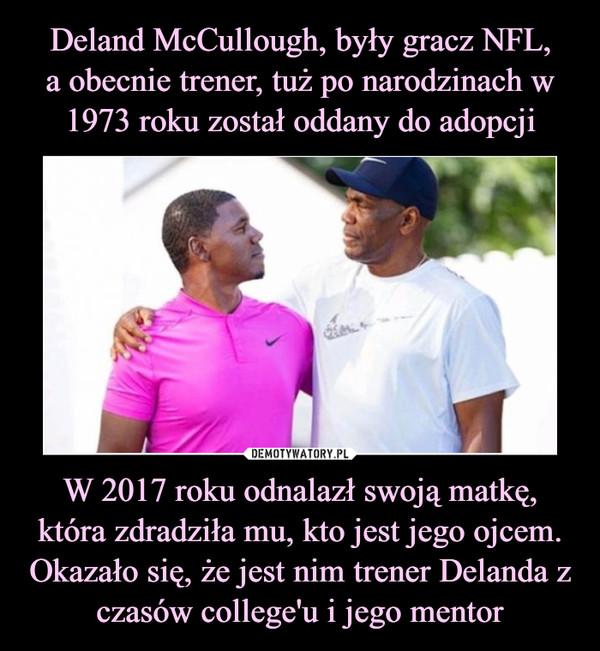 W 2017 roku odnalazł swoją matkę, która zdradziła mu, kto jest jego ojcem. Okazało się, że jest nim trener Delanda z czasów college'u i jego mentor –