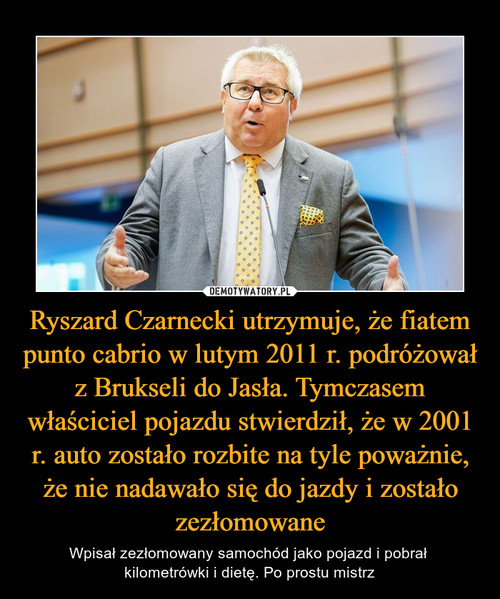 Ryszard Czarnecki utrzymuje, że fiatem punto cabrio w lutym 2011 r. podróżował z Brukseli do Jasła. Tymczasem właściciel pojazdu stwierdził, że w 2001 r. auto zostało rozbite na tyle poważnie, że nie nadawało się do jazdy i zostało zezłomowane