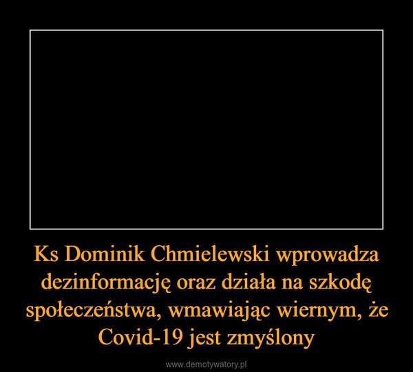 Ks Dominik Chmielewski wprowadza dezinformację oraz działa na szkodę społeczeństwa, wmawiając wiernym, że Covid-19 jest zmyślony –
