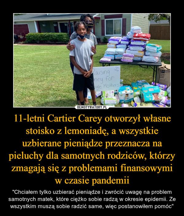 """11-letni Cartier Carey otworzył własne stoisko z lemoniadę, a wszystkie uzbierane pieniądze przeznacza na pieluchy dla samotnych rodziców, którzy zmagają się z problemami finansowymi w czasie pandemii – """"Chciałem tylko uzbierać pieniądze i zwrócić uwagę na problem samotnych matek, które ciężko sobie radzą w okresie epidemii. Ze wszystkim muszą sobie radzić same, więc postanowiłem pomóc"""""""