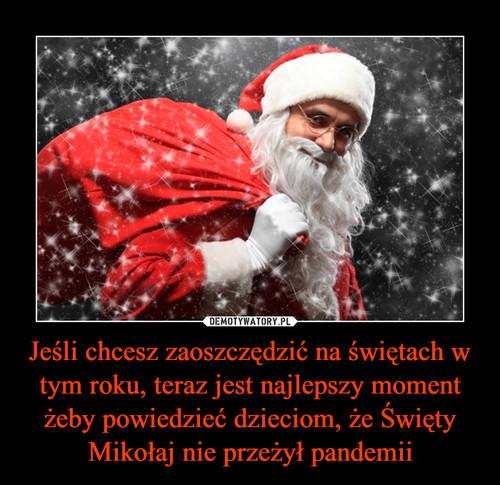Jeśli chcesz zaoszczędzić na świętach w tym roku, teraz jest najlepszy moment żeby powiedzieć dzieciom, że Święty Mikołaj nie przeżył pandemii