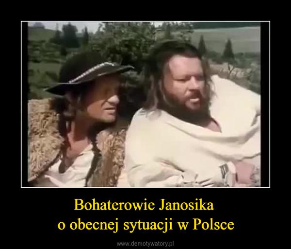 Bohaterowie Janosika o obecnej sytuacji w Polsce –