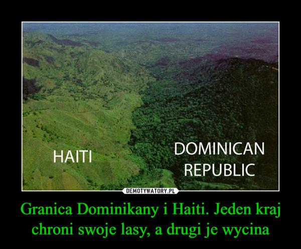Granica Dominikany i Haiti. Jeden kraj chroni swoje lasy, a drugi je wycina –