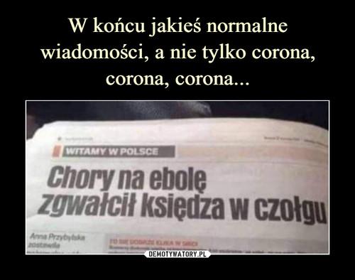 W końcu jakieś normalne wiadomości, a nie tylko corona, corona, corona...