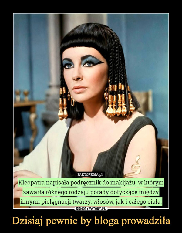 Dzisiaj pewnie by bloga prowadziła –  Kleopatra napisała podręcznik do makijażu, w którym zawarła różnego rodzaju porady dotyczące międzyinnymi pielęgnacji twarzy, włosów, jak i całego ciała