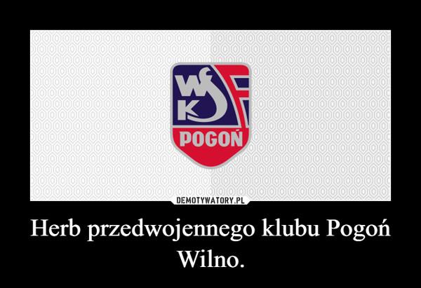 Herb przedwojennego klubu Pogoń Wilno. –