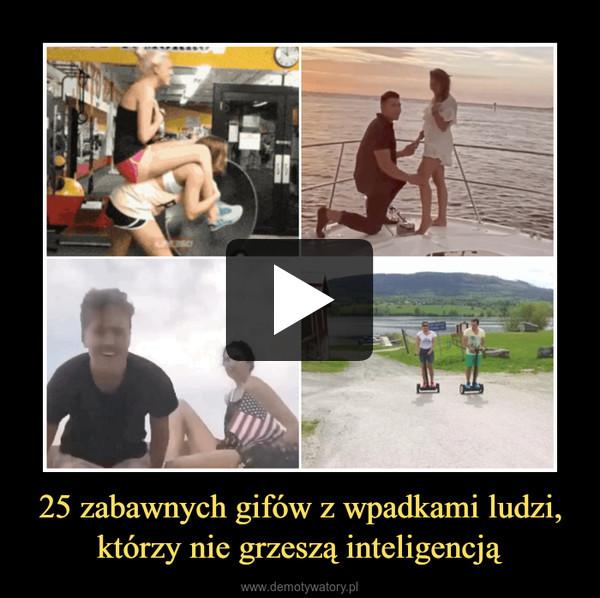 25 zabawnych gifów z wpadkami ludzi, którzy nie grzeszą inteligencją –