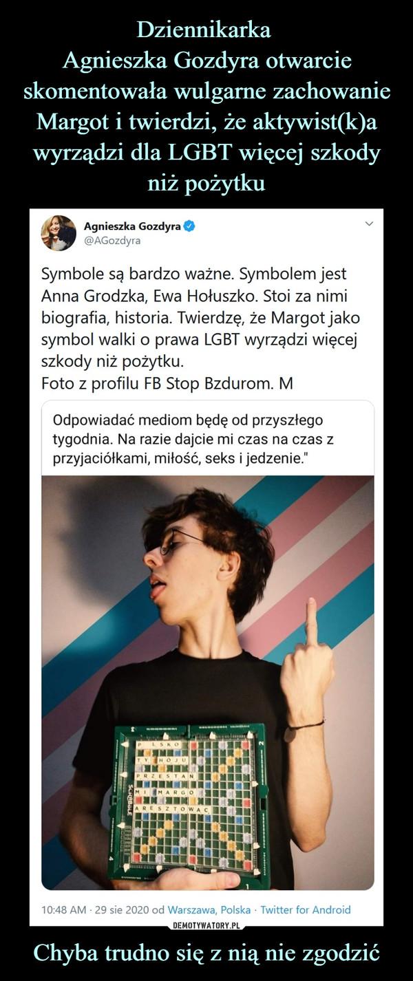 """Chyba trudno się z nią nie zgodzić –  Agnieszka Gozdyra@AGozdyraSymbole są bardzo ważne. Symbolem jest Anna Grodzka, Ewa Hołuszko. Stoi za nimi biografia, historia. Twierdzę, że Margot jako symbol walki o prawa LGBT wyrządzi więcej szkody niż pożytku.Foto z profilu FB Stop Bzdurom. MOdpowiadać mediom będę od przyszłegotygodnia. Na razie dajcie mi czas na czas zprzyjaciółkami, miłość, seks i jedzenie.""""10:48 AM · 29 sie 2020 od Warszawa, Polska·Twitter for Android"""