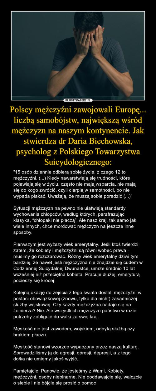 Polscy mężczyźni zawojowali Europę... liczbą samobójstw, największą wśród mężczyzn na naszym kontynencie. Jak stwierdza dr Daria Biechowska, psycholog z Polskiego Towarzystwa Suicydologicznego: