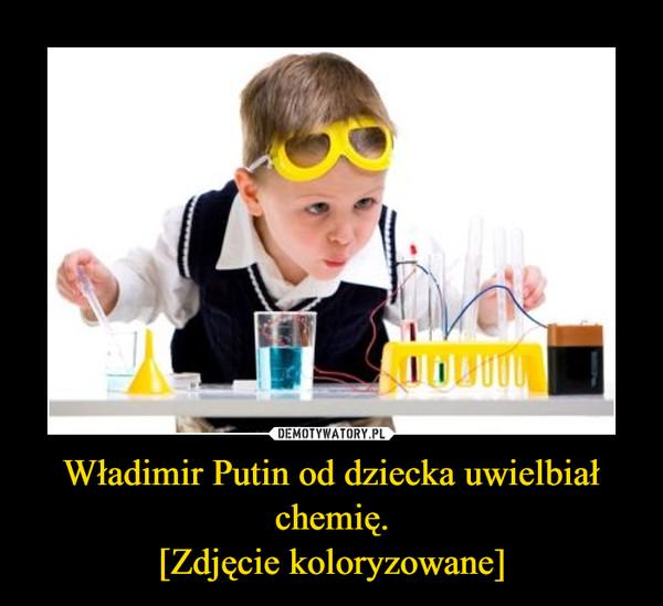 Władimir Putin od dziecka uwielbiał chemię.[Zdjęcie koloryzowane] –