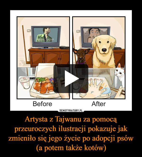 Artysta z Tajwanu za pomocą przeuroczych ilustracji pokazuje jak zmieniło się jego życie po adopcji psów (a potem także kotów) –