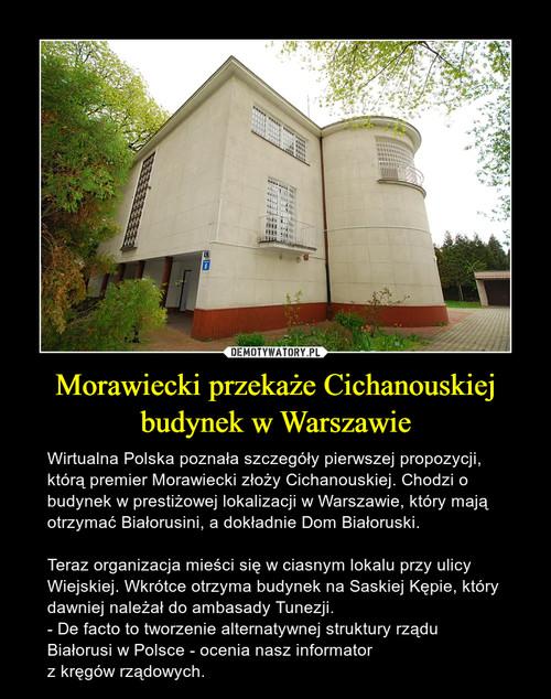 Morawiecki przekaże Cichanouskiej budynek w Warszawie