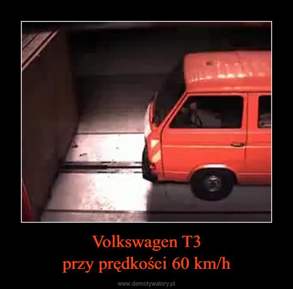 Volkswagen T3przy prędkości 60 km/h –