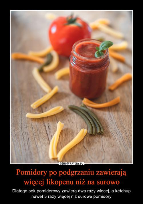 Pomidory po podgrzaniu zawierają więcej likopenu niż na surowo