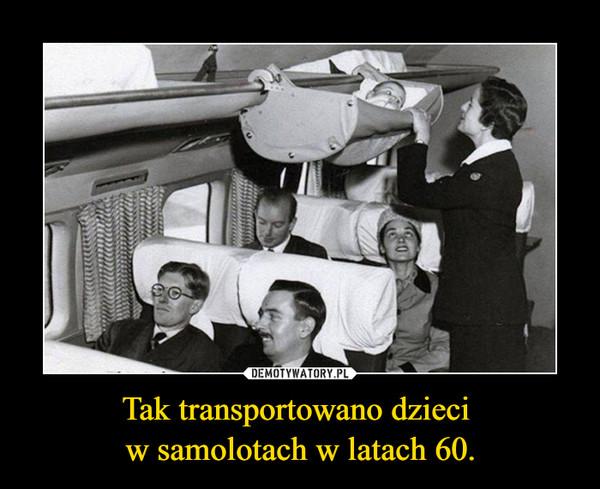 Tak transportowano dzieci w samolotach w latach 60. –