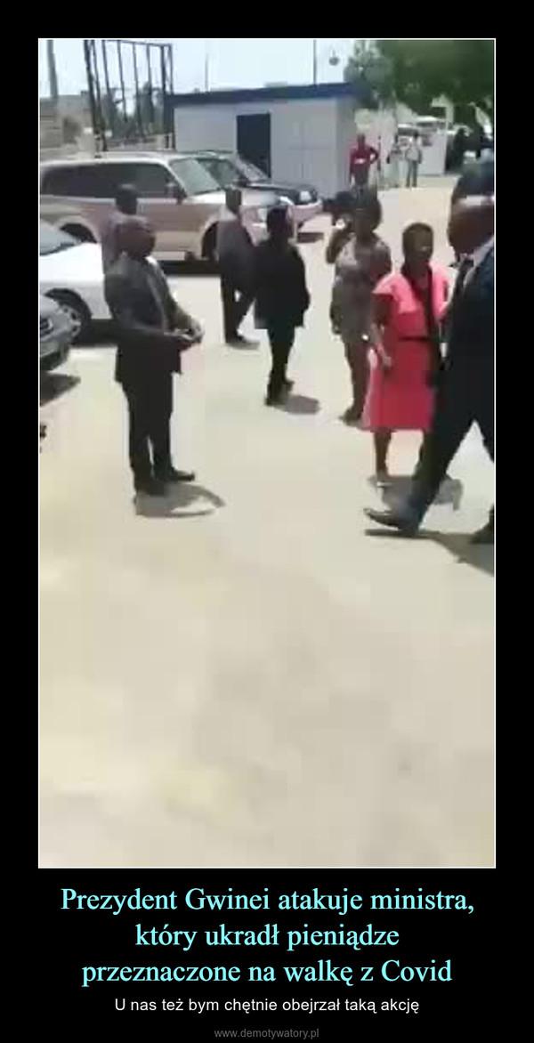 Prezydent Gwinei atakuje ministra,który ukradł pieniądzeprzeznaczone na walkę z Covid – U nas też bym chętnie obejrzał taką akcję