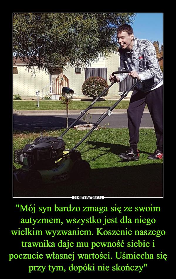 """""""Mój syn bardzo zmaga się ze swoim autyzmem, wszystko jest dla niego wielkim wyzwaniem. Koszenie naszego trawnika daje mu pewność siebie i poczucie własnej wartości. Uśmiecha się przy tym, dopóki nie skończy"""" –"""