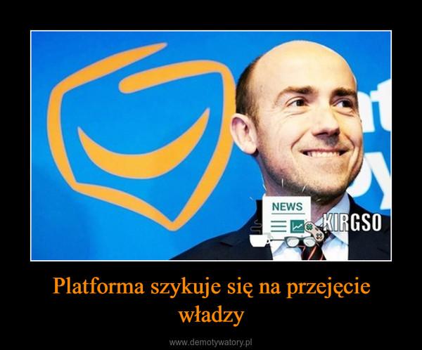 Platforma szykuje się na przejęcie władzy –
