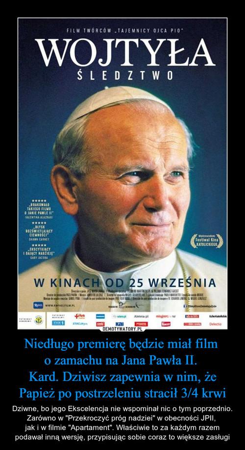 Niedługo premierę będzie miał film  o zamachu na Jana Pawła II.  Kard. Dziwisz zapewnia w nim, że Papież po postrzeleniu stracił 3/4 krwi