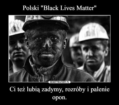 """Polski """"Black Lives Matter"""" Ci też lubią zadymy, rozróby i palenie opon."""
