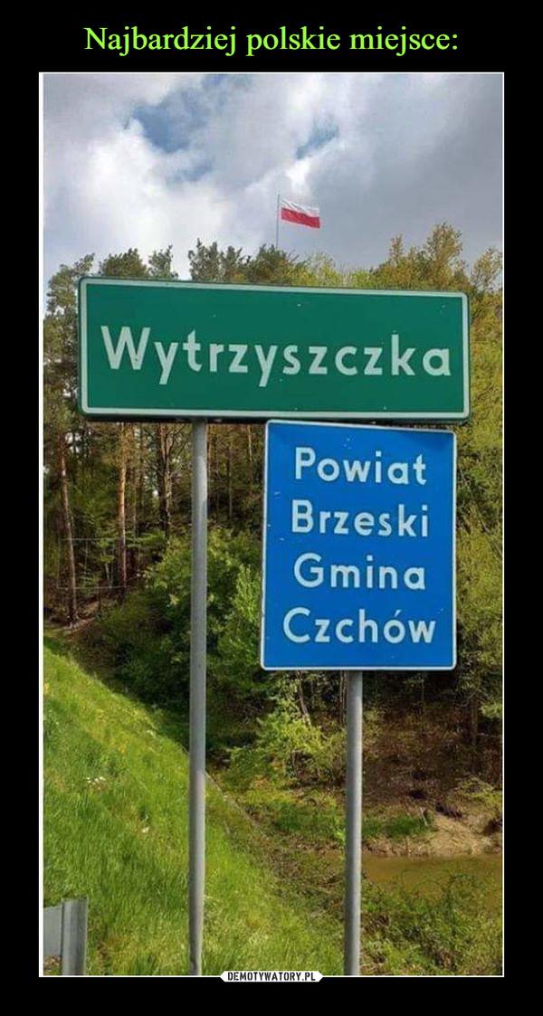 –  WytrzyszczkaPowiat Brzeski Gmina Czchów