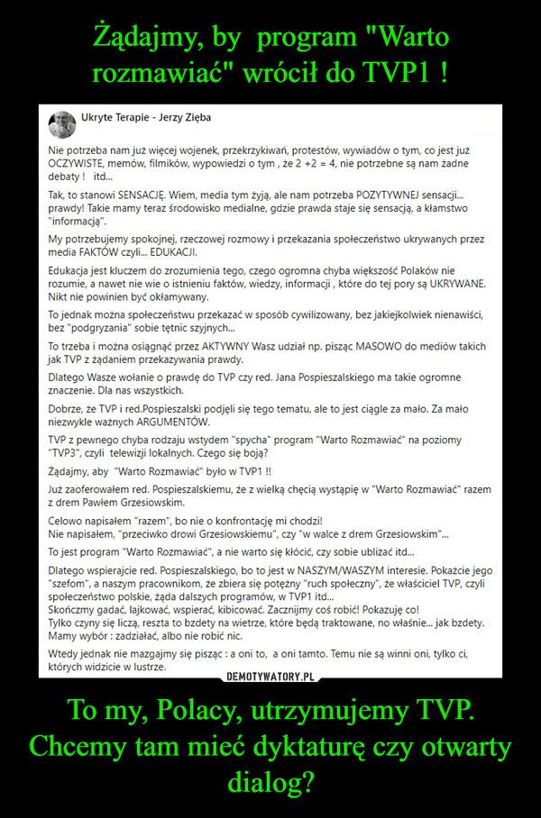 To my, Polacy, utrzymujemy TVP. Chcemy tam mieć dyktaturę czy otwarty dialog? –