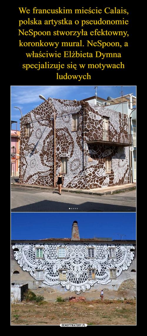 We francuskim mieście Calais, polska artystka o pseudonomie NeSpoon stworzyła efektowny, koronkowy mural. NeSpoon, a właściwie Elżbieta Dymna specjalizuje się w motywach ludowych