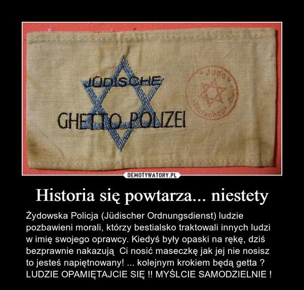 Historia się powtarza... niestety – Żydowska Policja (Jüdischer Ordnungsdienst) ludzie pozbawieni morali, którzy bestialsko traktowali innych ludzi w imię swojego oprawcy. Kiedyś były opaski na rękę, dziś bezprawnie nakazują  Ci nosić maseczkę jak jej nie nosisz to jesteś napiętnowany! ... kolejnym krokiem będą getta ?  LUDZIE OPAMIĘTAJCIE SIĘ !! MYŚLCIE SAMODZIELNIE !
