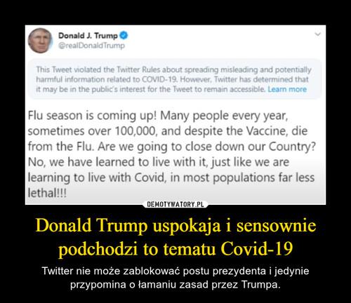 Donald Trump uspokaja i sensownie podchodzi to tematu Covid-19