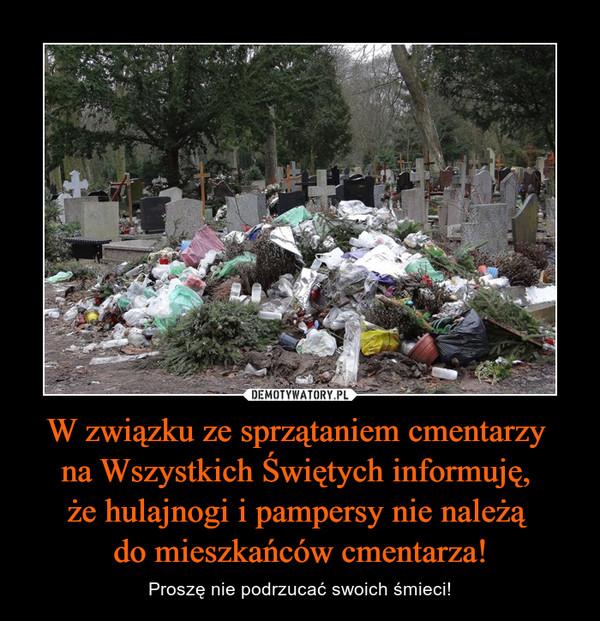 W związku ze sprzątaniem cmentarzy na Wszystkich Świętych informuję, że hulajnogi i pampersy nie należą do mieszkańców cmentarza! – Proszę nie podrzucać swoich śmieci!