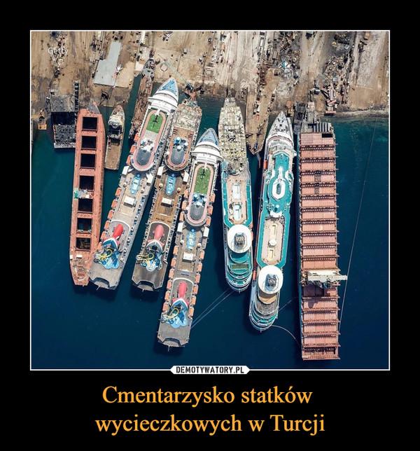 Cmentarzysko statków wycieczkowych w Turcji –