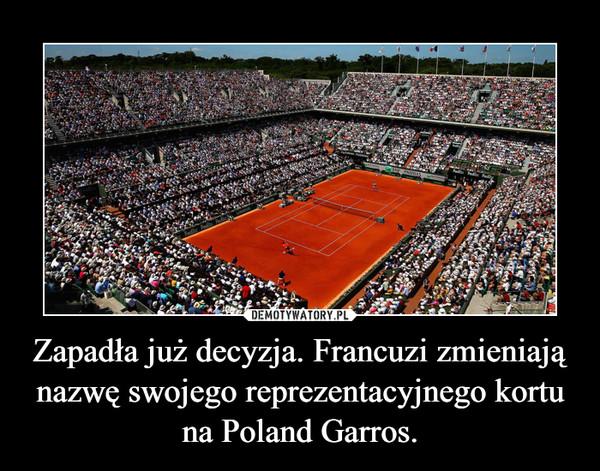 Zapadła już decyzja. Francuzi zmieniają nazwę swojego reprezentacyjnego kortu na Poland Garros. –