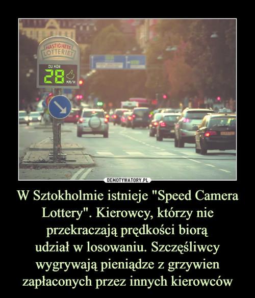 """W Sztokholmie istnieje """"Speed Camera Lottery"""". Kierowcy, którzy nie przekraczają prędkości biorą udział w losowaniu. Szczęśliwcy wygrywają pieniądze z grzywien zapłaconych przez innych kierowców"""