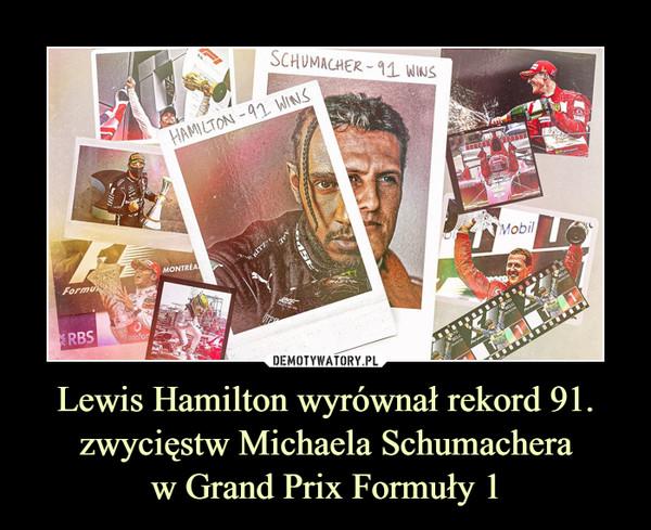 Lewis Hamilton wyrównał rekord 91.zwycięstw Michaela Schumacheraw Grand Prix Formuły 1 –