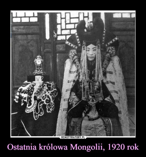 Ostatnia królowa Mongolii, 1920 rok –