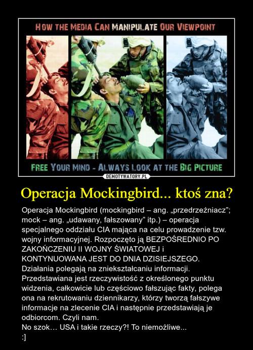 Operacja Mockingbird... ktoś zna?