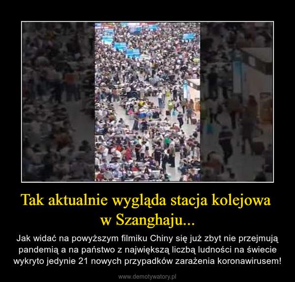 Tak aktualnie wygląda stacja kolejowa w Szanghaju... – Jak widać na powyższym filmiku Chiny się już zbyt nie przejmują pandemią a na państwo z największą liczbą ludności na świecie wykryto jedynie 21 nowych przypadków zarażenia koronawirusem!