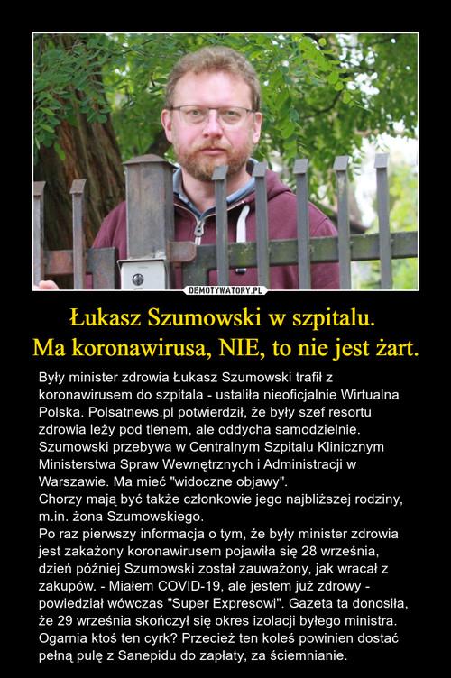 Łukasz Szumowski w szpitalu.  Ma koronawirusa, NIE, to nie jest żart.