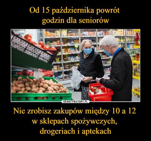 Od 15 października powrót  godzin dla seniorów Nie zrobisz zakupów między 10 a 12  w sklepach spożywczych,  drogeriach i aptekach