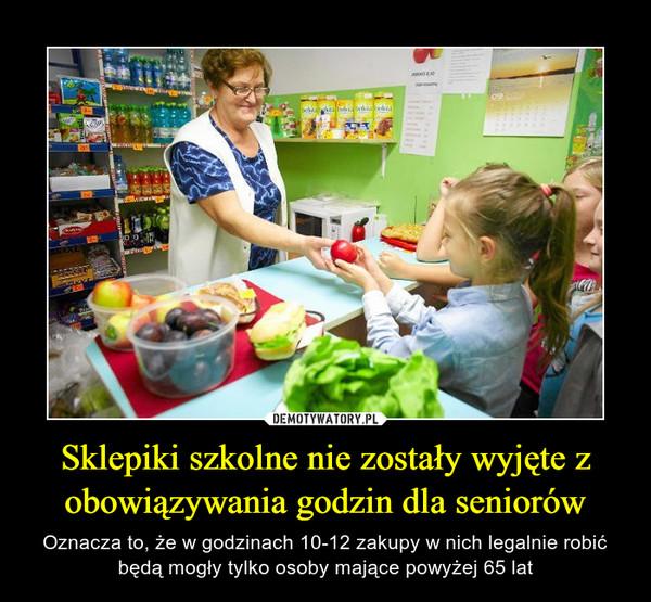 Sklepiki szkolne nie zostały wyjęte z obowiązywania godzin dla seniorów – Oznacza to, że w godzinach 10-12 zakupy w nich legalnie robić będą mogły tylko osoby mające powyżej 65 lat