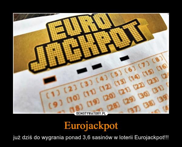 Eurojackpot – już dziś do wygrania ponad 3,6 sasinów w loterii Eurojackpot!!!